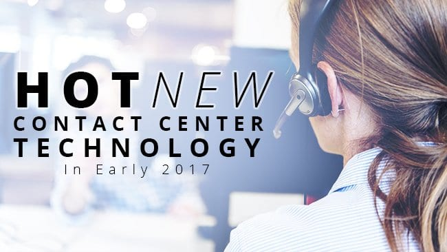 hot new contact center technology in early 2017