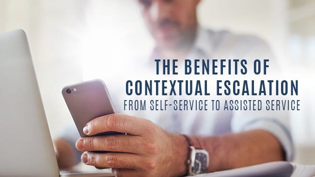 the benefits of contextual escalation from self service to assisted service