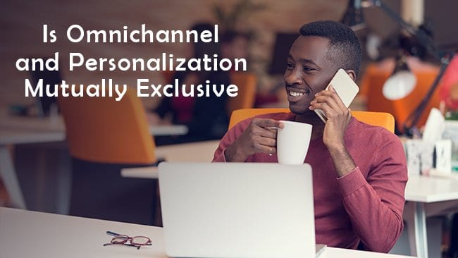 is omnichannel and personalization mutual exclusive