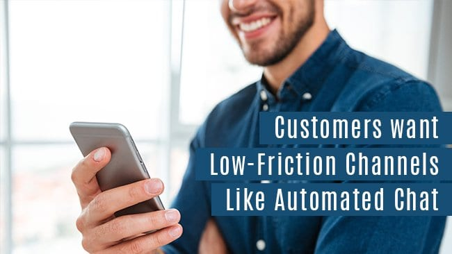 customers want low friction channels like Automated Chat