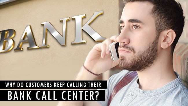 why do customers keep calling their bank call center